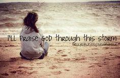 I'll Praise God through this Storm