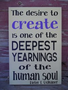 The Desire to CREATE Wood Sign., Quote by Elder Uchtdorf  Great for a craft room.. $18.00, via Etsy.