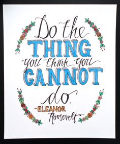 Eleanor Roosevelt Quote that I am planning on tattooing on my body somewhere..just trying to figure out where.