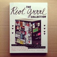 The Riot Grrl Collection - exploring Riot Grrls evolution through zines and other printed matter