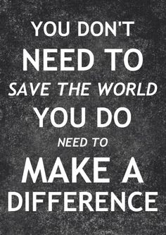 You don't need to save the world. You do need to make a difference. #entrepreneur #entrepreneurship #education