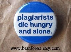 teacher++plagiarists+die+hungry+and+alone++pinback+by+beanforest,+$1.50
