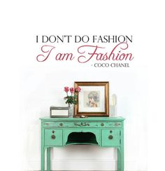 "What a fabulous decal for a in/above a closet, mirror or vanity! ""I don't do fashion. I am fashion."" Coco Chanel"