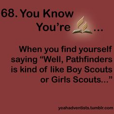 "You know you are Adventist when you say ""Pathfinders is like ...Scouts..."" ""…but it's for both genders, and they have Bible based lessons and stuff…"""