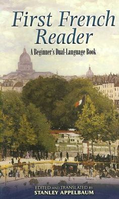 First French reader : a beginner's dual-language book / edited and translated by Stanley Appelbaum.