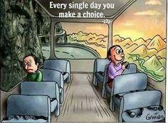 Every single day you make a choice :)