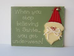 "Hand Painted Wooden Green Funny Holiday Christmas Santa Sign, ""When you stop believing in Santa...you get underwear."""