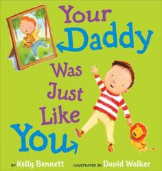 """Your Daddy Was Just Like You"" by Kelly Bennett books, daddi, father day, david walker, kelli bennett, fathers day gifts, babi, gift idea, children book"