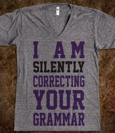 Grammar Police, this is me all the way!!