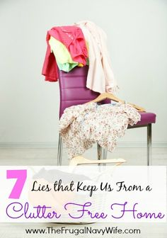 7 Lies That Keep Us from a Clutter Free Home | Find the truth behind getting a clutter free home!