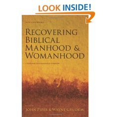 Recovering Biblical Manhood and Womanhood: A Response to Evangelical Feminism (9781581348064): D. A. Carson, Thomas R. Schreiner, John Piper, Wayne Grudem: Books