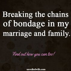 Break Every Chain That Holds Down Your Marriage --- This morning my husband rolled out of bed early to spend time at breakfast with a few good friends in town visiting. Our son had not been feeling well, so I stayed home to care for him. When […]… Read More Here http://unveiledwife.com/break-every-chain-holds-marriage/