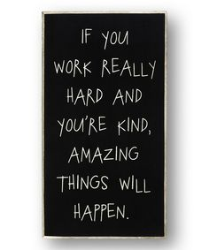 Yes. Yes. Yes. (I believe this is a Conan O'Brien quote) :: 'If You Work Hard' Wall Sign