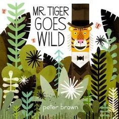 """""""Mr. Tiger Goes Wild"""" By: Peter Brown; PICTURE BOOK - Brown http://find.minlib.net/iii/encore/record/C__Rb3095248"""