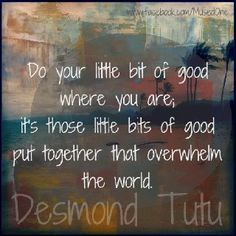 A Little Bit of Good .... thanks Archbishop Tutu