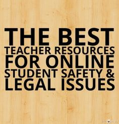 The Best Teacher Resources For Online Student Safety & Legal Issues public school, students, school law, safety, legal issu, teachers, teacher resources