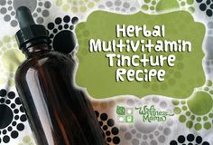 Herbal Multivitamin Tincture Recipe Multivitamin Tincture Recipe
