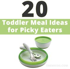 20 Toddler Meal Ideas for the Picky Eater