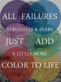 Life Is Full Of Colors On Pinterest True Colors Quotes