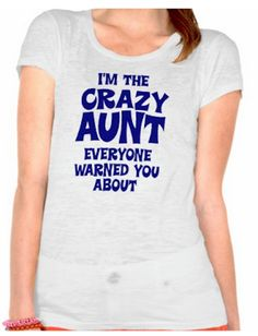"""""""I'm the Crazy Aunt Everyone Warned You About"""" t-shirt ..."""