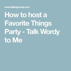 How to host a Favorite Things Party - Talk Wordy to Me