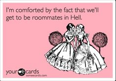 sayings to roomates | Quotes / I'm comforted by the fact that we'll get to be roommates in ...