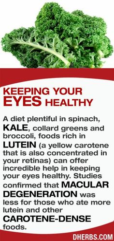 A diet plentiful in spinach, kale, collard greens and broccoli, foods rich in lutein (a yellow carotene that is also concentrated in your retinas) can offer incredible help in keeping your eyes healthy. Studies confirmed that macular degeneration was less for those who ate more lutein and other carotene-dense foods.