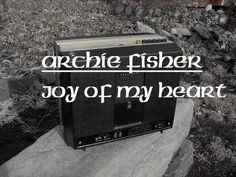 Joy of My Heart- Archie Fisher