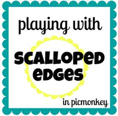 How to Make Scalloped Edges/Frames in Picmonkey!