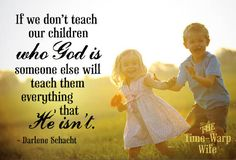 Teach Them Who God Is - Time-Warp Wife   Time-Warp Wife