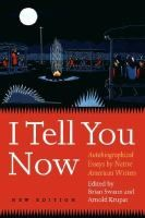 I Tell You Now: Autobiographical Essays by Native American Writers | ed. Brian Swann and Arnold Krupat