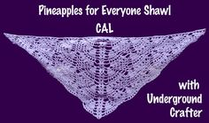 Pineapples for Everyone Shawl CAL with Underground Crafter, February 15 - March 29, 2013