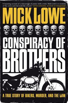 Conspiracy of Brothers - A True Story of Bikers, Murder and the Law by Mick Lowe. #Kobo #eBook