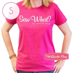 Sew What T-shirts! available NOW at Fat Quarter Shop!