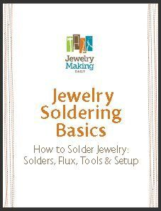 Jewelry Soldering Basics - How to Solder Jewelry: Solders, Flux, Tools & Setup