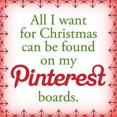 All I want for Christmas can be found on my Pinterest boards!