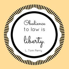 """Obedience to law is liberty."" Elder L. Tom Perry 