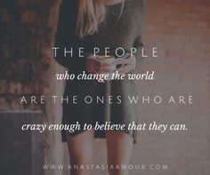 The people who change the world are the ones who are crazy enough to believe that they can > > A letter of encouragement to the creative world changer <3 http://anastasiaamour.com/2014/10/21/a-letter-of-encouragement-to-the-creative-world-changer/ #ProjectPositive #fireworkpeople #career #advice #happiness #goals #motivation #inspiration