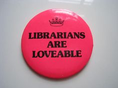 Vintage LIBRARIANS ARE LOVEABLE Large Pinback by PalabrasdeMaria, $3.00