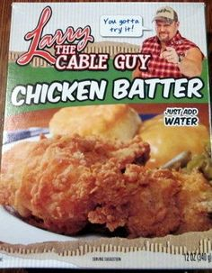 Larry The Cable Guy Chicken Batter « Lolly Mahoney