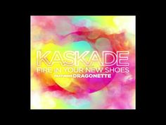 ''Fire in your New Shoes'' by Kaskade feat. Dragonette