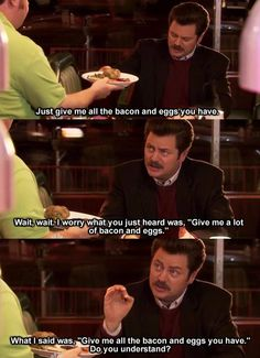"""""""Give me ALL the bacon and eggs you have."""" – Ron Swanson #ParksandRec"""