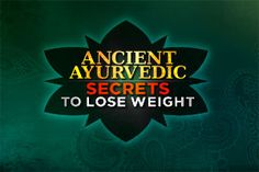 Ancient Ayurvedic Secrets to Lose Weight