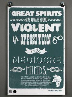 """""""Great spirits have always found violent opposition from mediocre minds."""" -- Albert Einstein"""