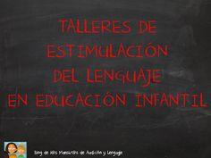 Talleres de estimulacion del lenguaje oral  http://blogdelosmaestrosdeaudicionylenguaje.blogspot.com.es/2013/09/como-organizar-los-talleres-de.html