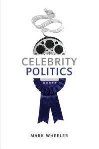 Book Review: Celebrity Politics: Image and Identity in Contemporary Political Communications | LSE Review of Books
