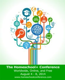 FREE Homeschool & Educational Conference! #sponsor Join the second annual Homeschool+ Online Conference, August 7th + 8th, 2014, two days of free keynote speakers and crowdsourced presentations. Explore strategies, practices, and resources for homeschooling, unschooling, free schools, democratic schools, and other forms of alternative, independent, and non-traditional education. Sign up at here --> http://www.homeschoolconference.com/