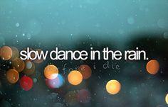 . music, romanc, bucketlist, a kiss, buckets, dream, slow danc, rain, bucket lists