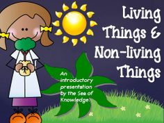 This powerpoint presentation teaches students all about living and non-living things - included are questionnaire type prompts for students to respond to and the 7 characteristics of living things. Great to reinforce the meaning of these or as an introduction to living & non-living things. $ Sea of KNowledge
