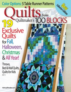 Quilts from Quiltmaker's 100 Blocks, Fall '13. Filled with 19 original designs that each start with at least one block from Quiltmaker's 100 Blocks, Vols. 1-8. Click through to read about it. Chance to win an issue good through 9/6/13.